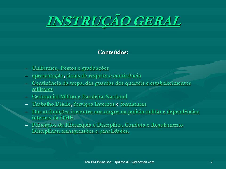 INSTRUÇÃO GERAL INSTRUÇÃO GERAL Conteúdos: –Uniformes, Postos e graduações Uniformes, Postos e graduaçõesUniformes, Postos e graduações –apresentação,
