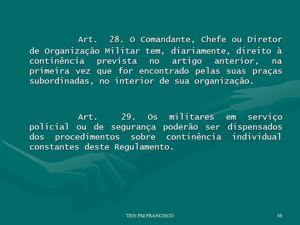 Art. 28. O Comandante, Chefe ou Diretor de Organização Militar tem, diariamente, direito à continência prevista no artigo anterior, na primeira vez qu