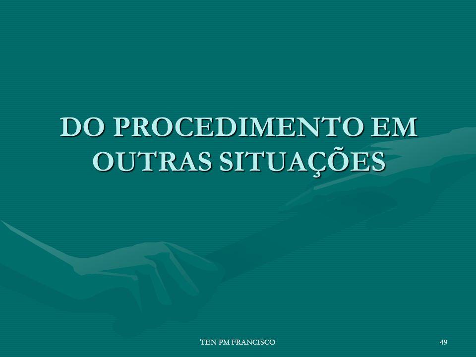 DO PROCEDIMENTO EM OUTRAS SITUAÇÕES 49TEN PM FRANCISCO