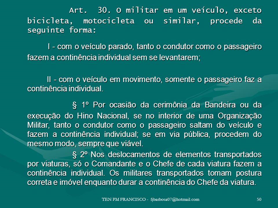 Art. 30. O militar em um veículo, exceto bicicleta, motocicleta ou similar, procede da seguinte forma: Art. 30. O militar em um veículo, exceto bicicl