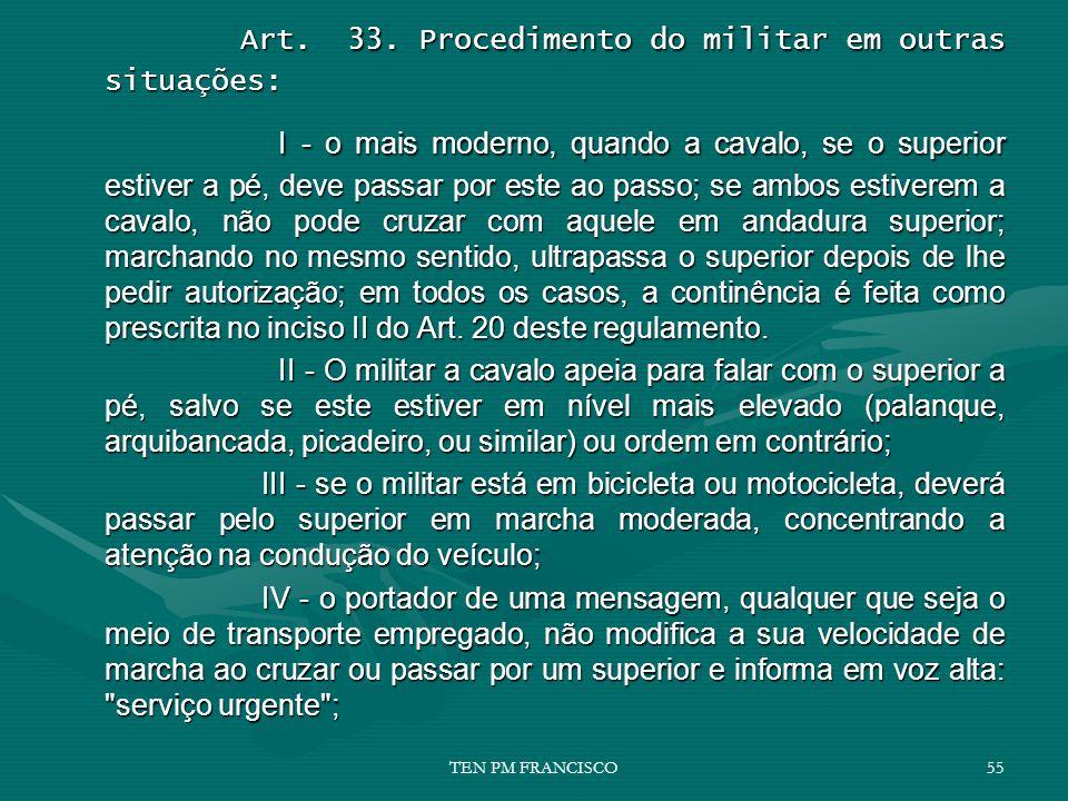 Art. 33. Procedimento do militar em outras situações: Art. 33. Procedimento do militar em outras situações: I - o mais moderno, quando a cavalo, se o
