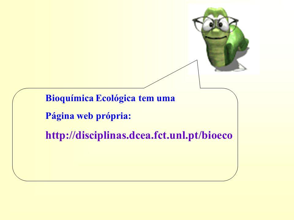 Bioquímica Ecológica tem uma Página web própria: http://disciplinas.dcea.fct.unl.pt/bioeco