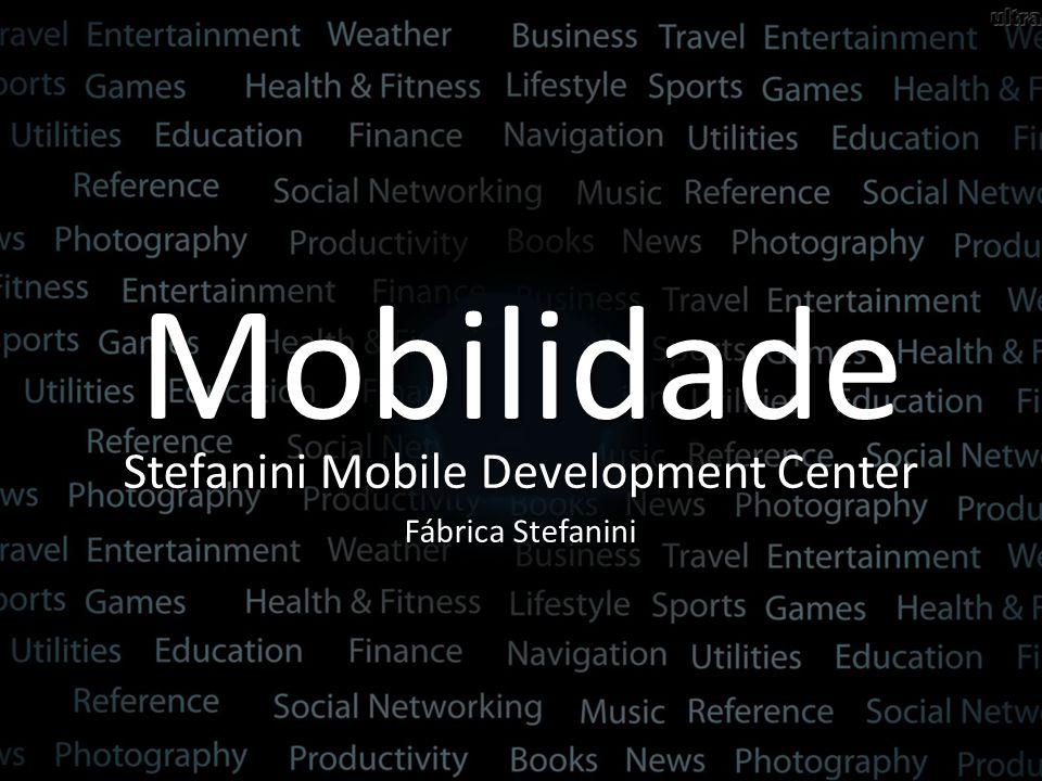 Stefanini Mobility Development Center Centro de soluções em mobilidade com PMI, CMMI 5 e MPS.Br A