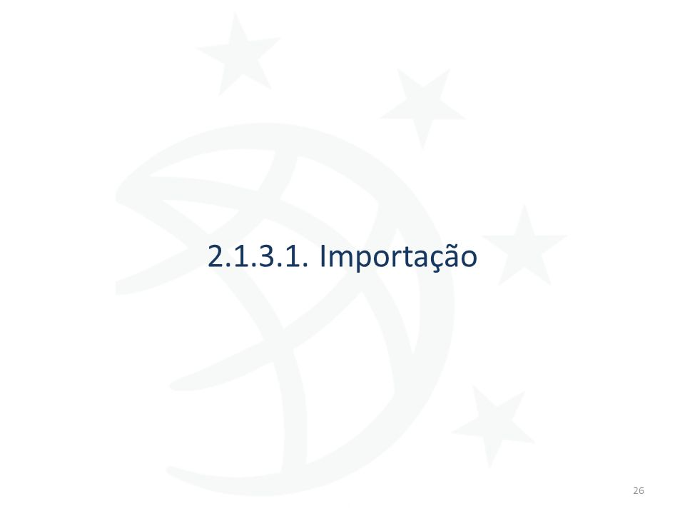 2.1.3.1. Importação 26