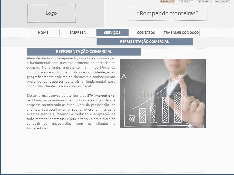 Logo Rompendo fronteiras PORTUGUÊS ESPAÑOL ENGLISHZHONGWEN HOMEEMPRESASERVIÇOSCONTATOSTRABALHE CONOSCO REPRESENTAÇÃO COMERCIAL Além de um bom planejamento, uma boa comunicação é fundamental para o estabelecimento de parcerias de sucesso.