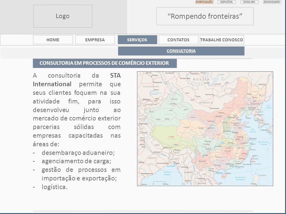 Logo Rompendo fronteiras PORTUGUÊS ESPAÑOL ENGLISHZHONGWEN HOMEEMPRESASERVIÇOSCONTATOSTRABALHE CONOSCO CONSULTORIA EM PROCESSOS DE COMÉRCIO EXTERIOR CONSULTORIA A consultoria da STA International permite que seus clientes foquem na sua atividade fim, para isso desenvolveu junto ao mercado de comércio exterior parcerias sólidas com empresas capacitadas nas áreas de: -desembaraço aduaneiro; -agenciamento de carga; -gestão de processos em importação e exportação; -logística.