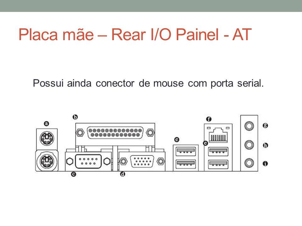 Placa mãe – Rear I/O Painel - AT Possui ainda conector de mouse com porta serial.