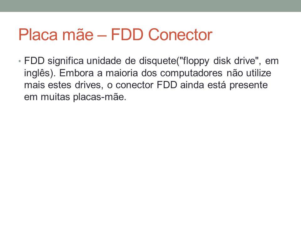 • FDD significa unidade de disquete( floppy disk drive , em inglês).