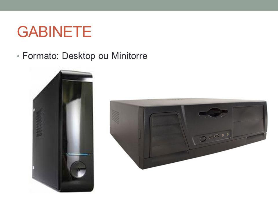 GABINETE • Formato: Desktop ou Minitorre