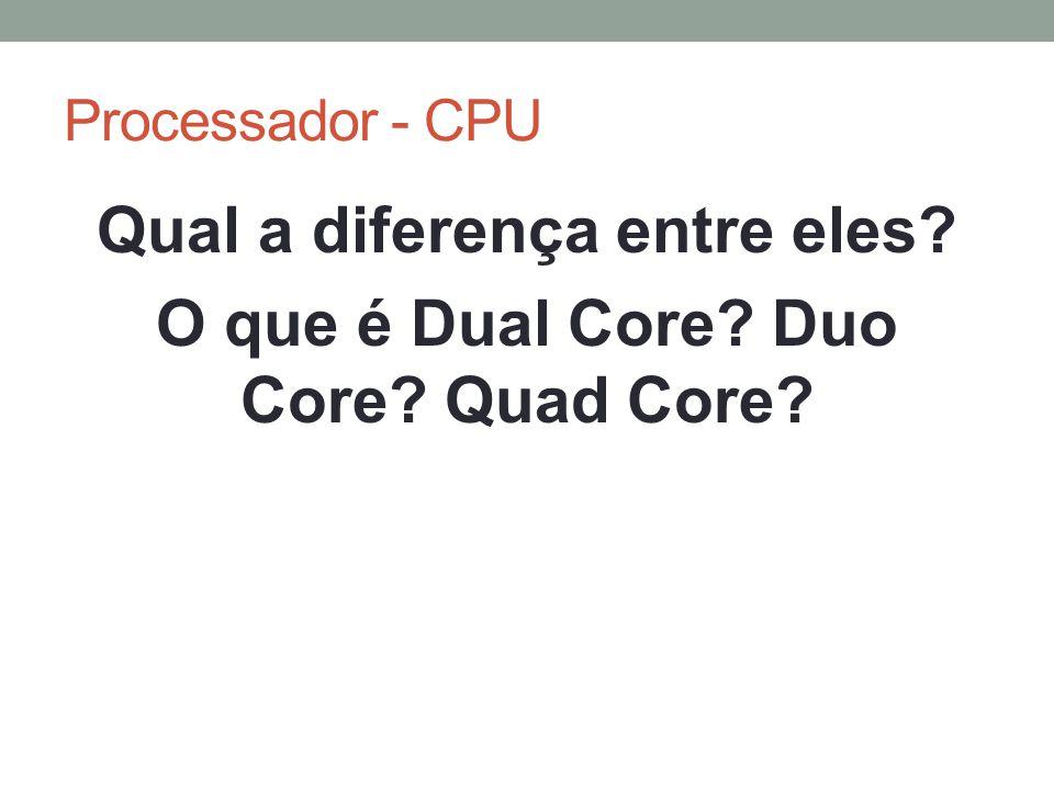 Qual a diferença entre eles? O que é Dual Core? Duo Core? Quad Core?