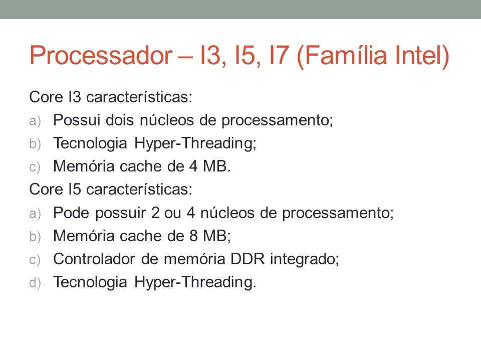 Processador – I3, I5, I7 (Família Intel) Core I3 características: a) Possui dois núcleos de processamento; b) Tecnologia Hyper-Threading; c) Memória c