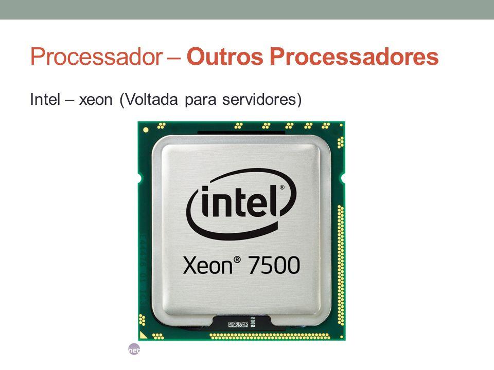 Processador – Outros Processadores Intel – xeon (Voltada para servidores)