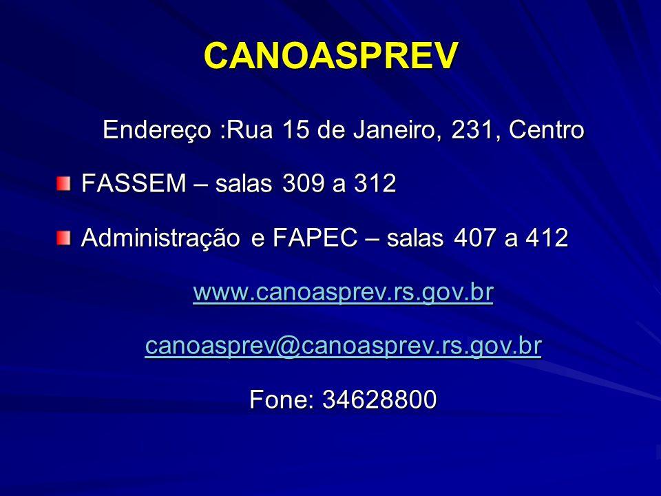 CANOASPREV Endereço :Rua 15 de Janeiro, 231, Centro FASSEM – salas 309 a 312 Administração e FAPEC – salas 407 a 412 www.canoasprev.rs.gov.br canoaspr