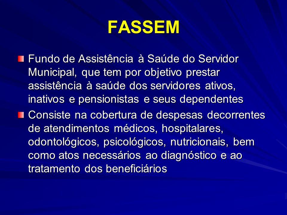 FASSEM Fundo de Assistência à Saúde do Servidor Municipal, que tem por objetivo prestar assistência à saúde dos servidores ativos, inativos e pensioni