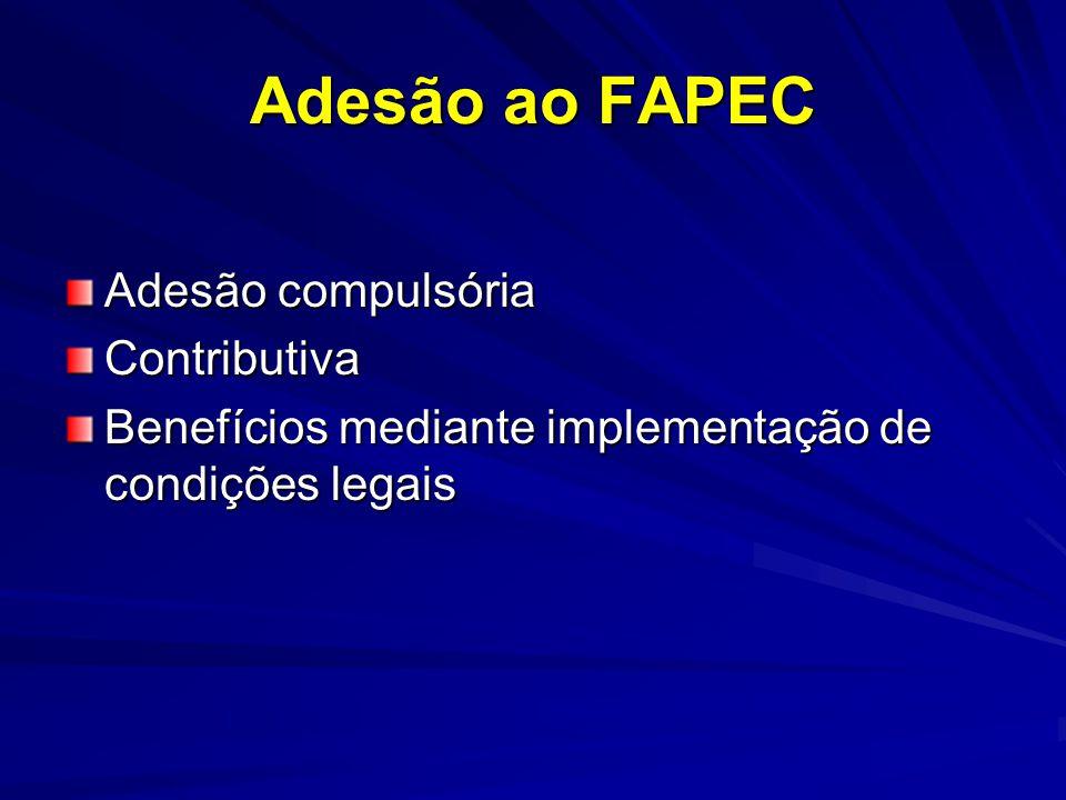 Adesão ao FAPEC Adesão compulsória Contributiva Benefícios mediante implementação de condições legais