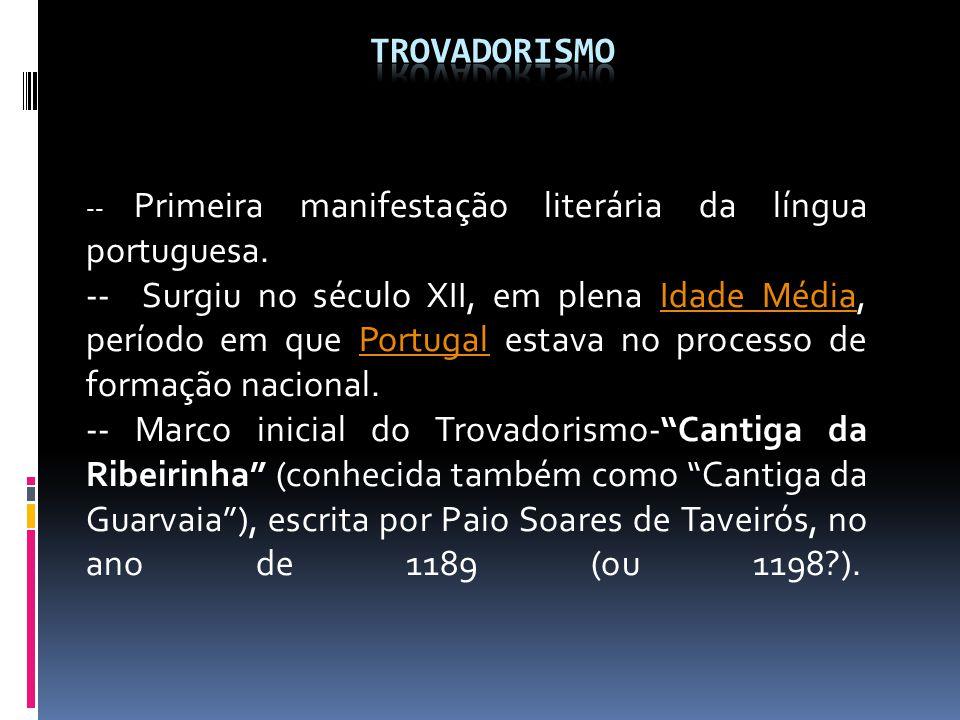 -- Primeira manifestação literária da língua portuguesa. -- Surgiu no século XII, em plena Idade Média, período em que Portugal estava no processo de