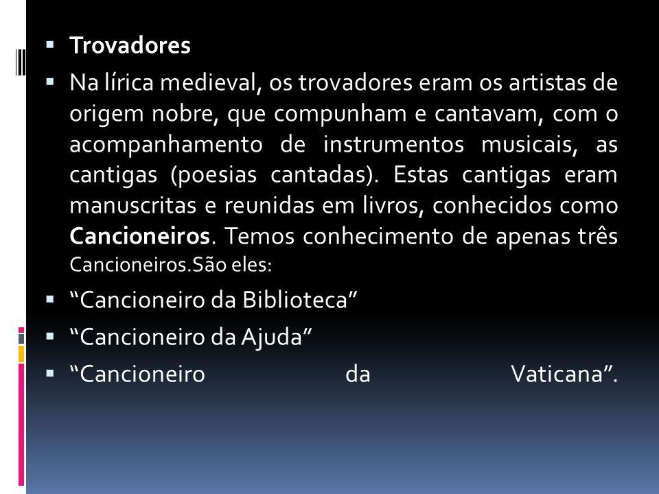  Trovadores  Na lírica medieval, os trovadores eram os artistas de origem nobre, que compunham e cantavam, com o acompanhamento de instrumentos musi