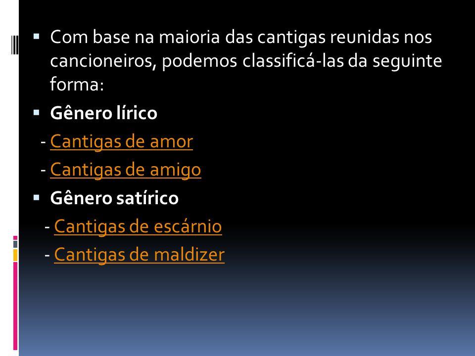  Com base na maioria das cantigas reunidas nos cancioneiros, podemos classificá-las da seguinte forma:  Gênero lírico - Cantigas de amorCantigas de