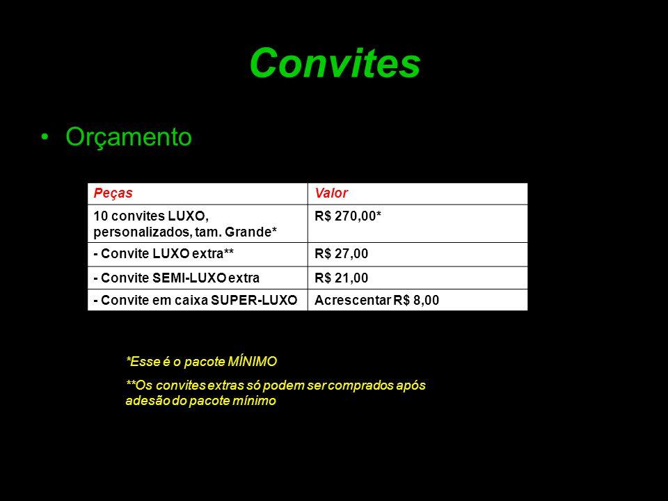 Convites •Orçamento PeçasValor 10 convites LUXO, personalizados, tam. Grande* R$ 270,00* - Convite LUXO extra**R$ 27,00 - Convite SEMI-LUXO extraR$ 21
