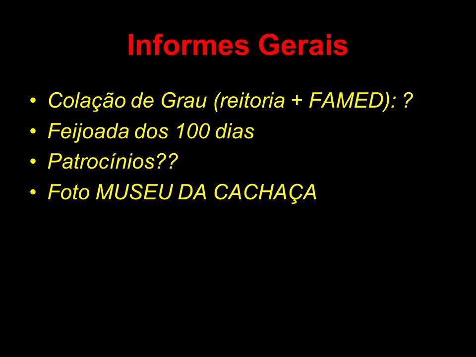 Informes Gerais •Colação de Grau (reitoria + FAMED): ? •Feijoada dos 100 dias •Patrocínios?? •Foto MUSEU DA CACHAÇA