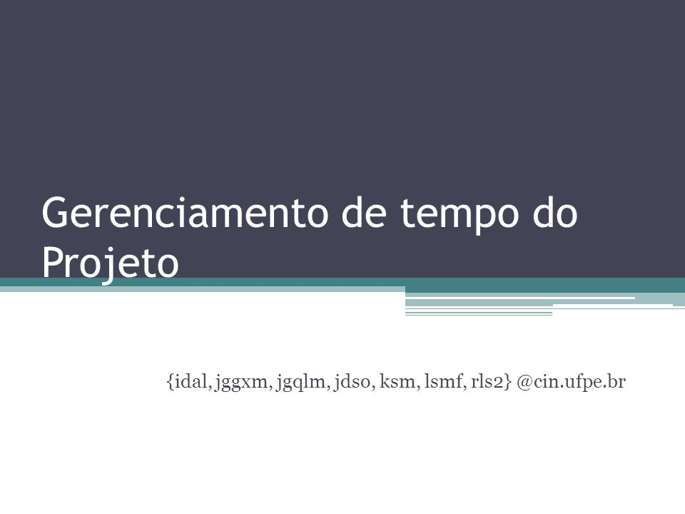 Gerenciamento de tempo do Projeto {idal, jggxm, jgqlm, jdso, ksm, lsmf, rls2} @cin.ufpe.br