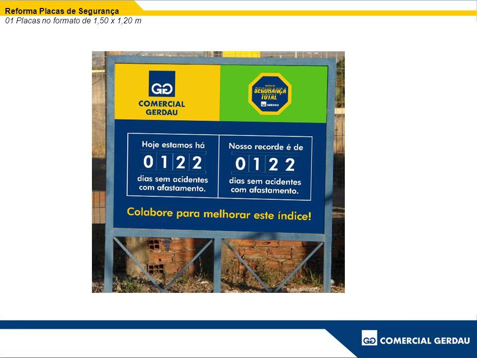 Reforma Placas de Segurança 01 Placas no formato de 1,50 x 1,20 m