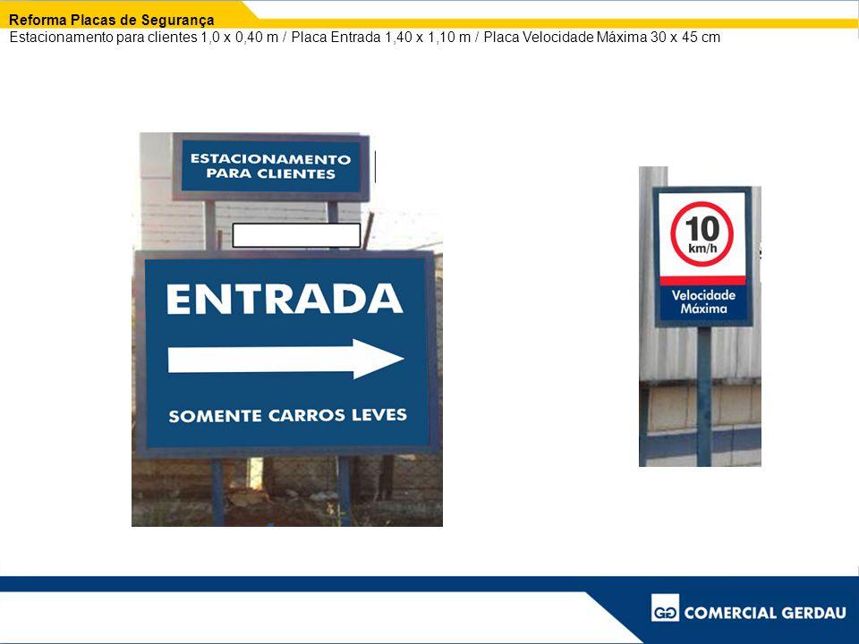 Reforma Placas de Segurança Estacionamento para clientes 1,0 x 0,40 m / Placa Entrada 1,40 x 1,10 m / Placa Velocidade Máxima 30 x 45 cm