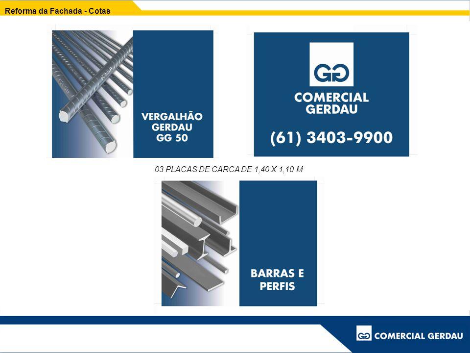 Reforma da Fachada - Cotas 03 PLACAS DE CARCA DE 1,40 X 1,10 M