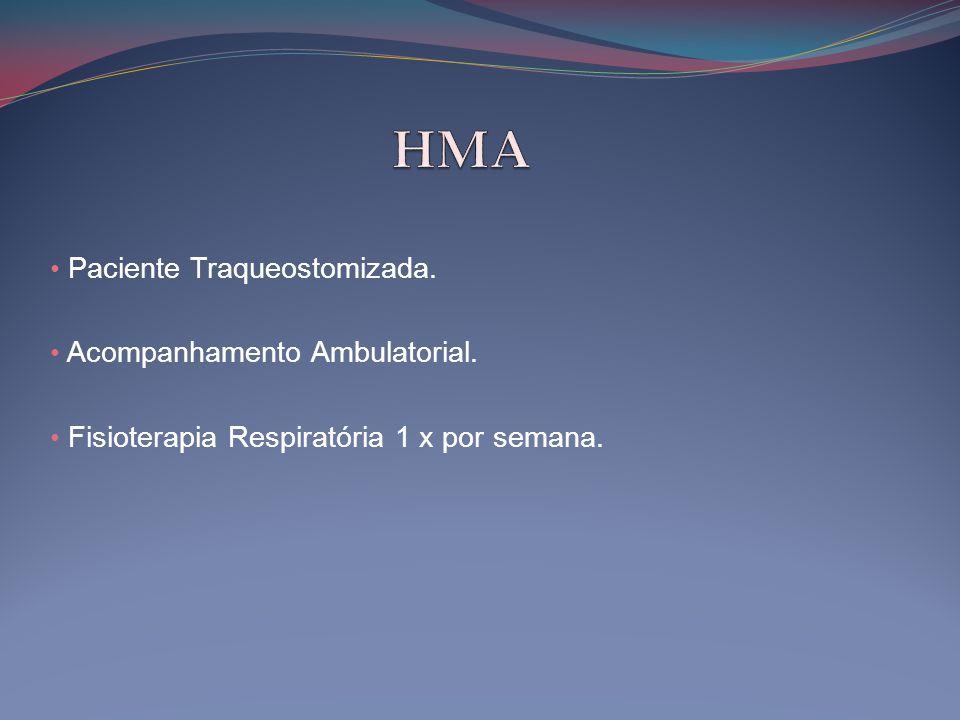 • Paciente Traqueostomizada. • Acompanhamento Ambulatorial. • Fisioterapia Respiratória 1 x por semana.