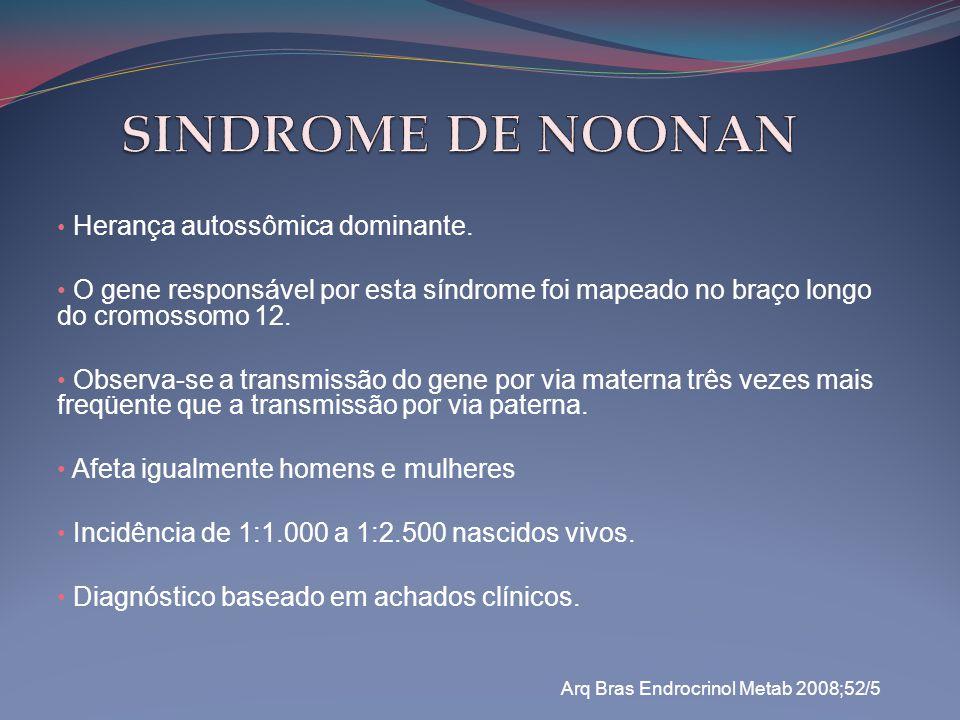 • Herança autossômica dominante. • O gene responsável por esta síndrome foi mapeado no braço longo do cromossomo 12. • Observa-se a transmissão do gen