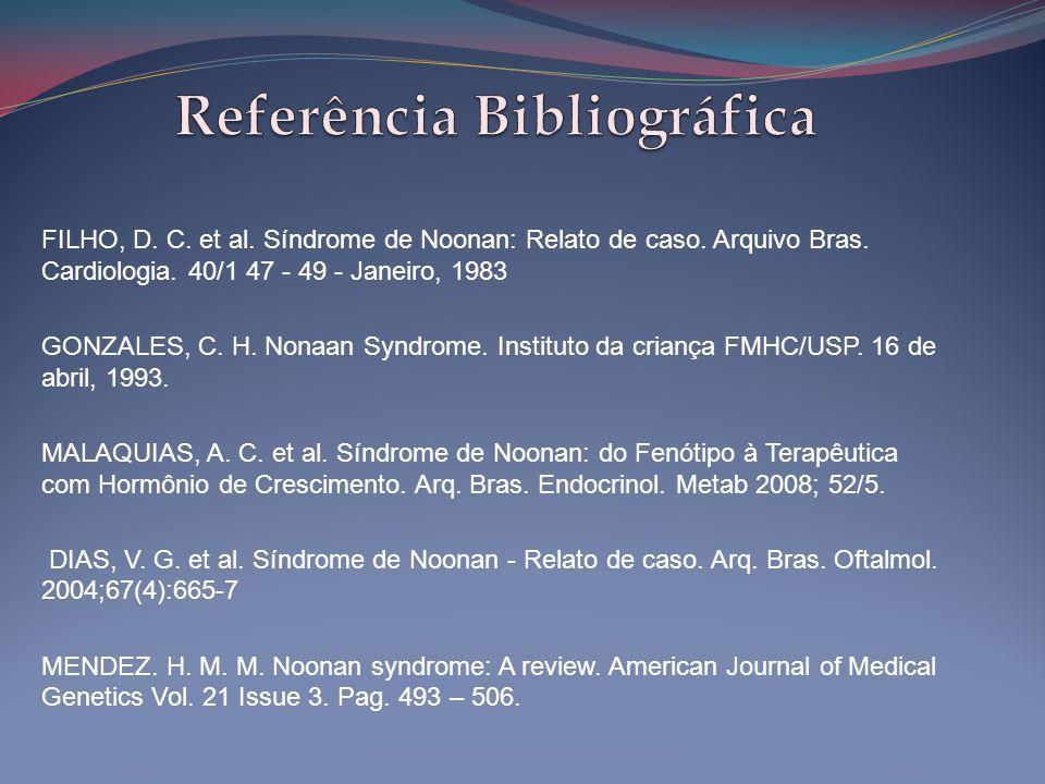 FILHO, D. C. et al. Síndrome de Noonan: Relato de caso. Arquivo Bras. Cardiologia. 40/1 47 - 49 - Janeiro, 1983 GONZALES, C. H. Nonaan Syndrome. Insti