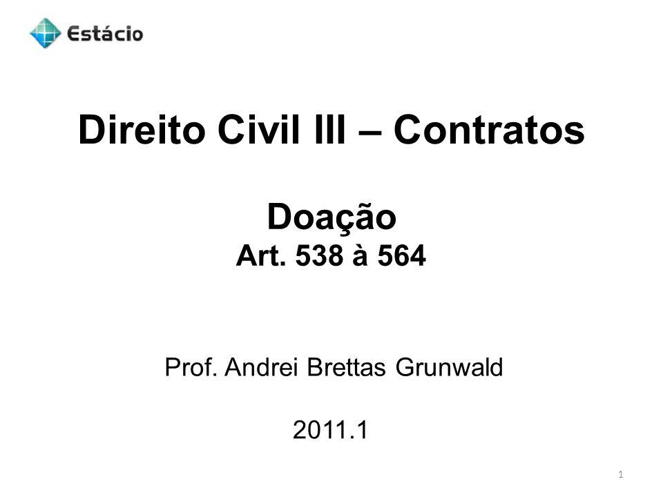 Direito Civil III – Contratos 2011.1 Prof. Andrei Brettas Grunwald 1 Doação Art. 538 à 564