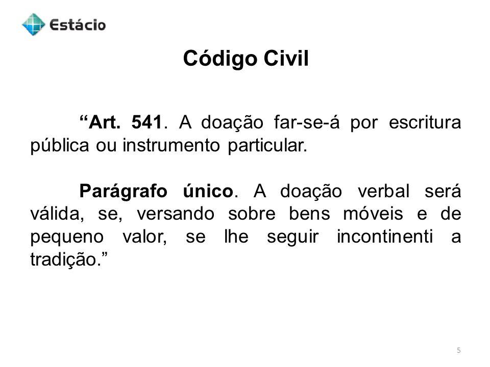 Código Civil 5 Art.541. A doação far-se-á por escritura pública ou instrumento particular.