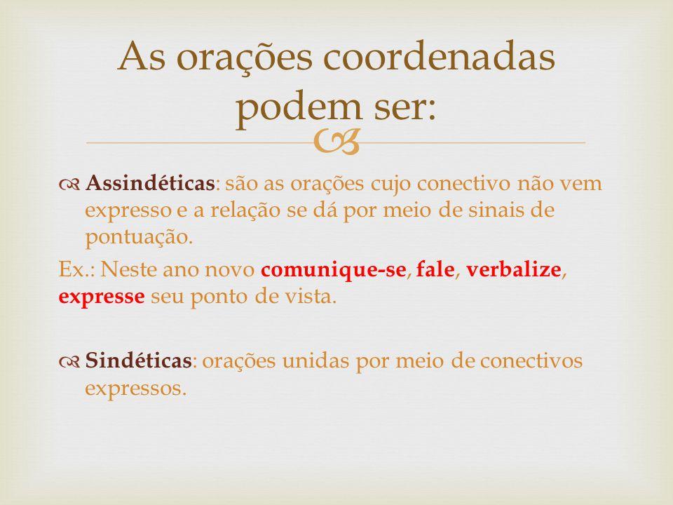   Assindéticas : são as orações cujo conectivo não vem expresso e a relação se dá por meio de sinais de pontuação.