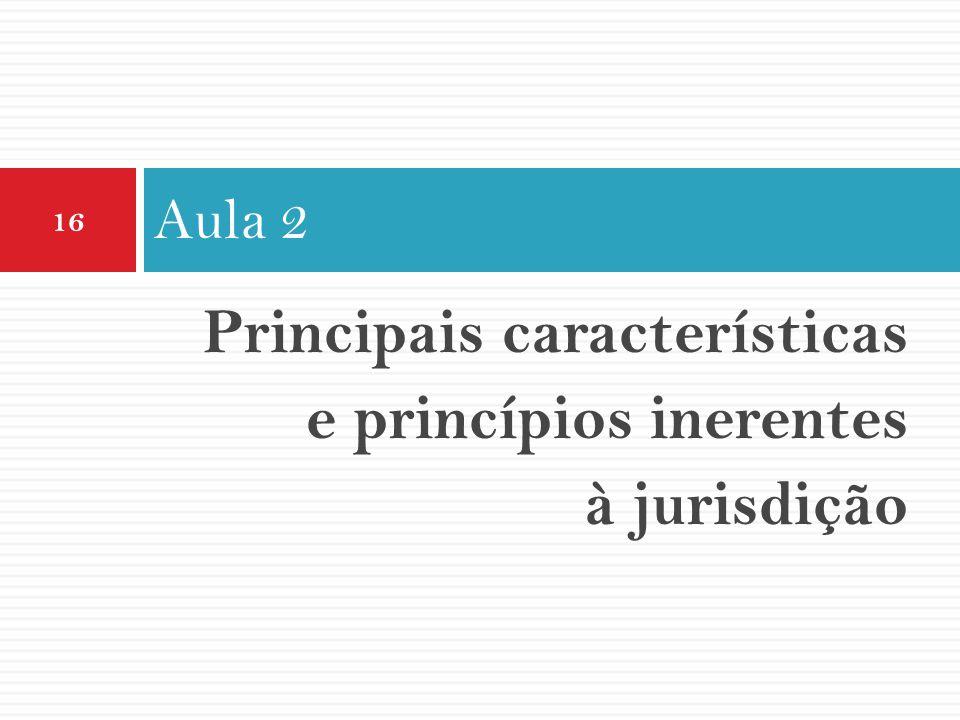Principais características e princípios inerentes à jurisdição Aula 2 16