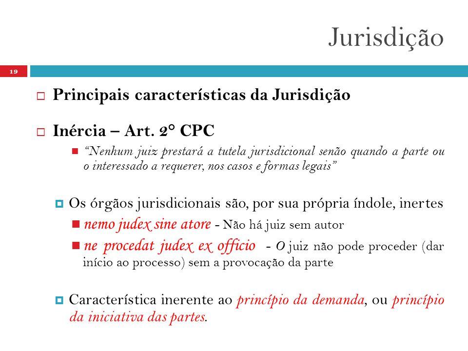 """Jurisdição 19  Principais características da Jurisdição  Inércia – Art. 2° CPC  """"Nenhum juiz prestará a tutela jurisdicional senão quando a parte o"""