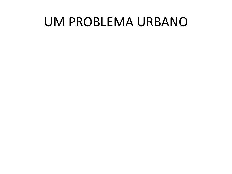 UM PROBLEMA URBANO