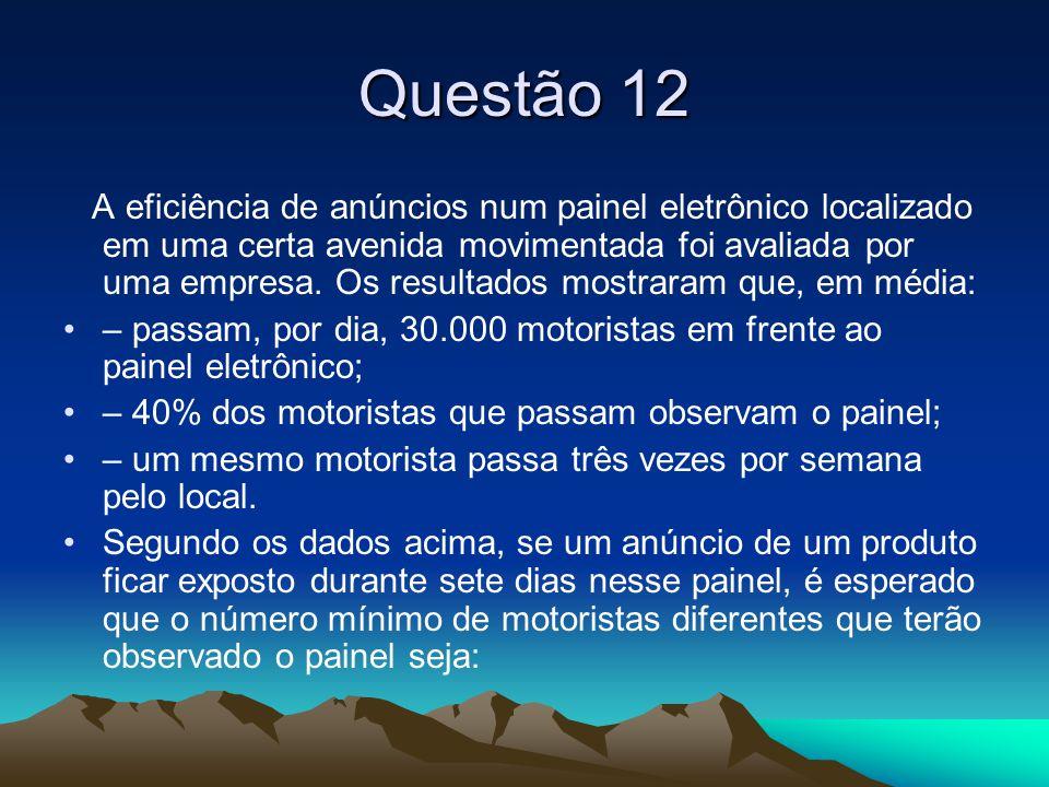 Questão 12 A eficiência de anúncios num painel eletrônico localizado em uma certa avenida movimentada foi avaliada por uma empresa. Os resultados most