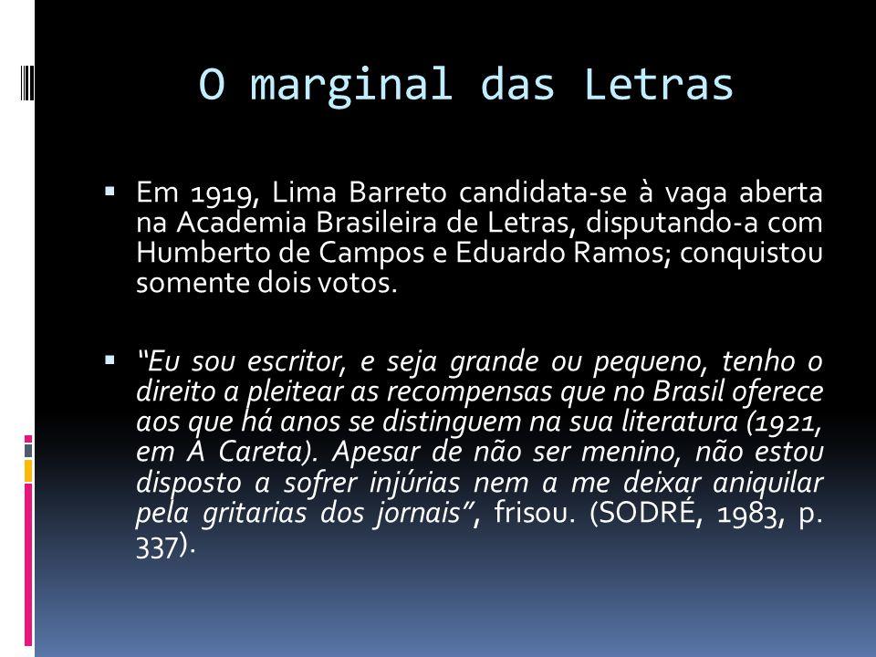O marginal das Letras  Em 1919, Lima Barreto candidata-se à vaga aberta na Academia Brasileira de Letras, disputando-a com Humberto de Campos e Eduar