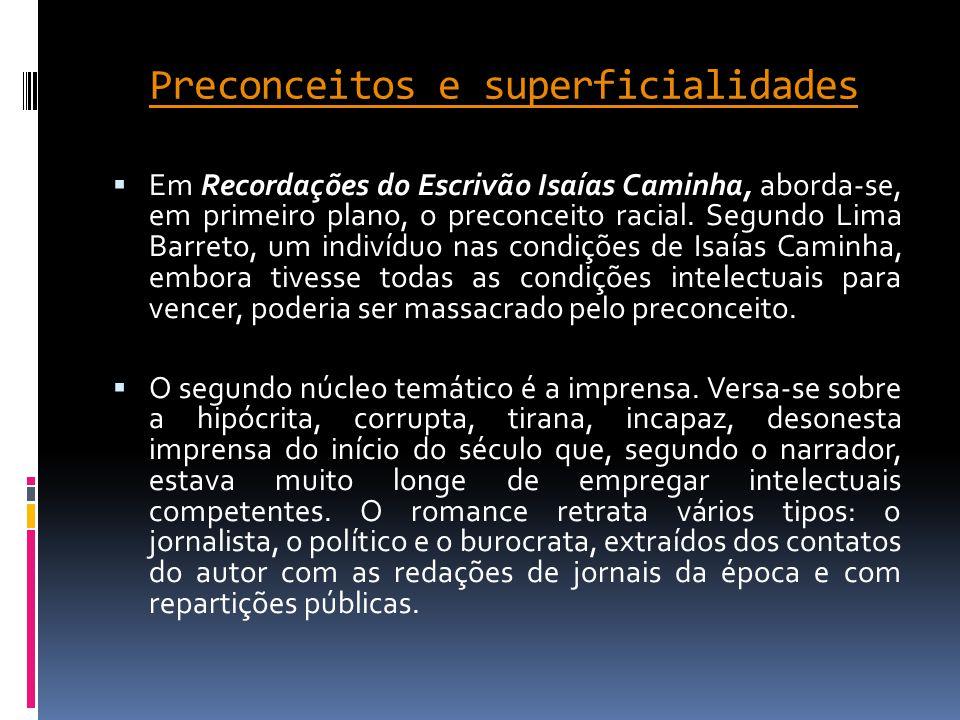 Preconceitos e superficialidades  Em Recordações do Escrivão Isaías Caminha, aborda-se, em primeiro plano, o preconceito racial. Segundo Lima Barreto