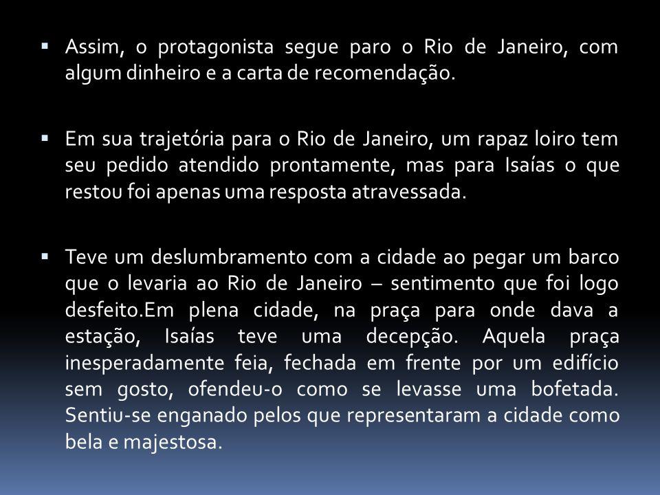  Assim, o protagonista segue paro o Rio de Janeiro, com algum dinheiro e a carta de recomendação.  Em sua trajetória para o Rio de Janeiro, um rapaz
