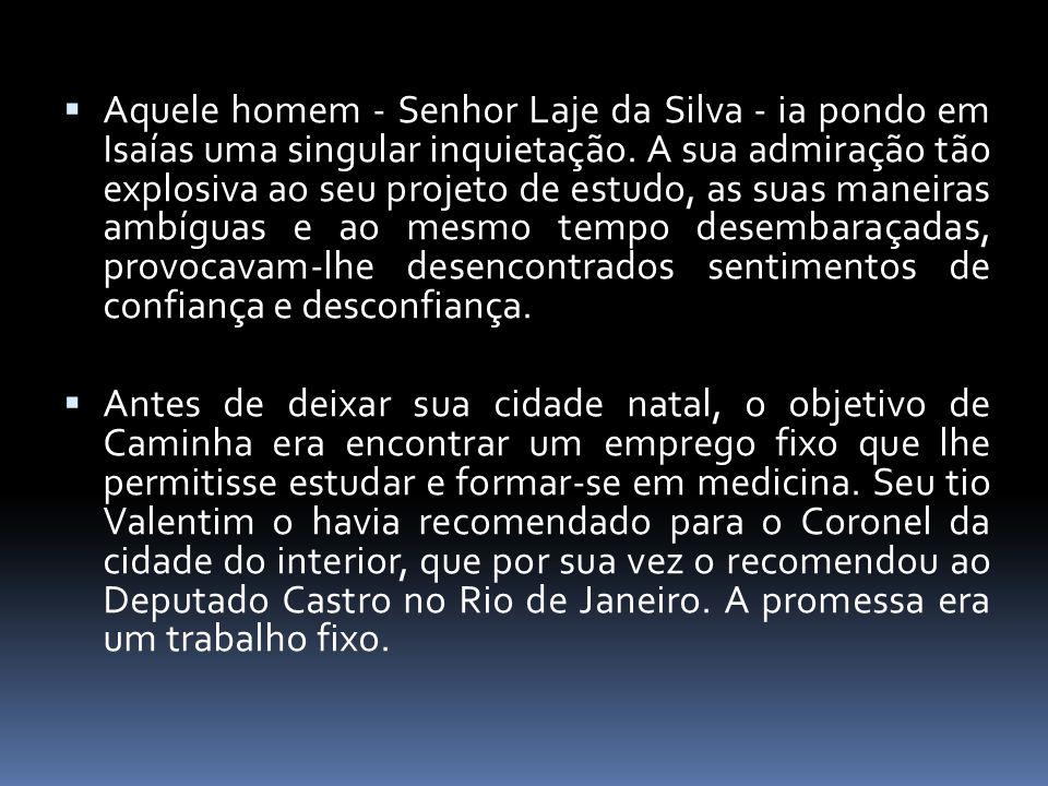  Aquele homem - Senhor Laje da Silva - ia pondo em Isaías uma singular inquietação. A sua admiração tão explosiva ao seu projeto de estudo, as suas m