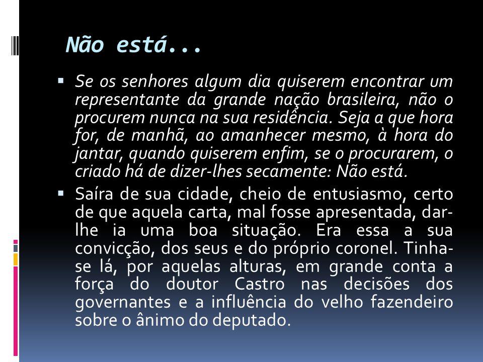 Não está...  Se os senhores algum dia quiserem encontrar um representante da grande nação brasileira, não o procurem nunca na sua residência. Seja a