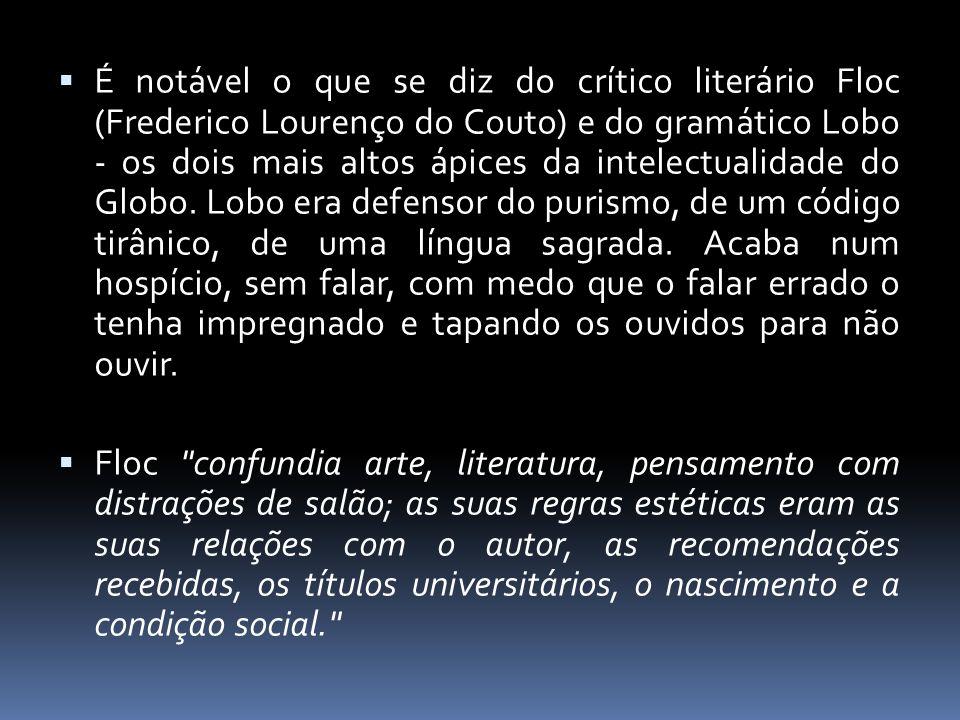  É notável o que se diz do crítico literário Floc (Frederico Lourenço do Couto) e do gramático Lobo - os dois mais altos ápices da intelectualidade d