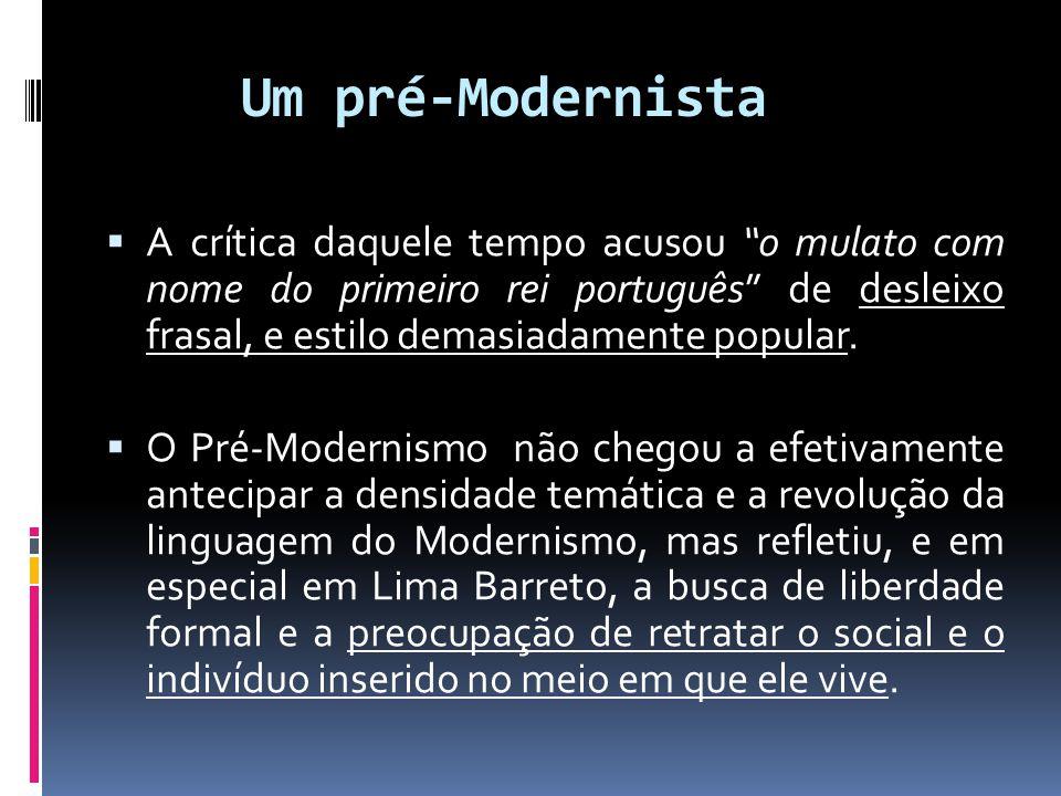 """Um pré-Modernista  A crítica daquele tempo acusou """"o mulato com nome do primeiro rei português"""" de desleixo frasal, e estilo demasiadamente popular."""