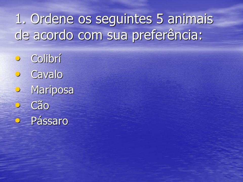 1. Ordene os seguintes 5 animais de acordo com sua preferência: • Colibrí • Cavalo • Mariposa • Cão • Pássaro