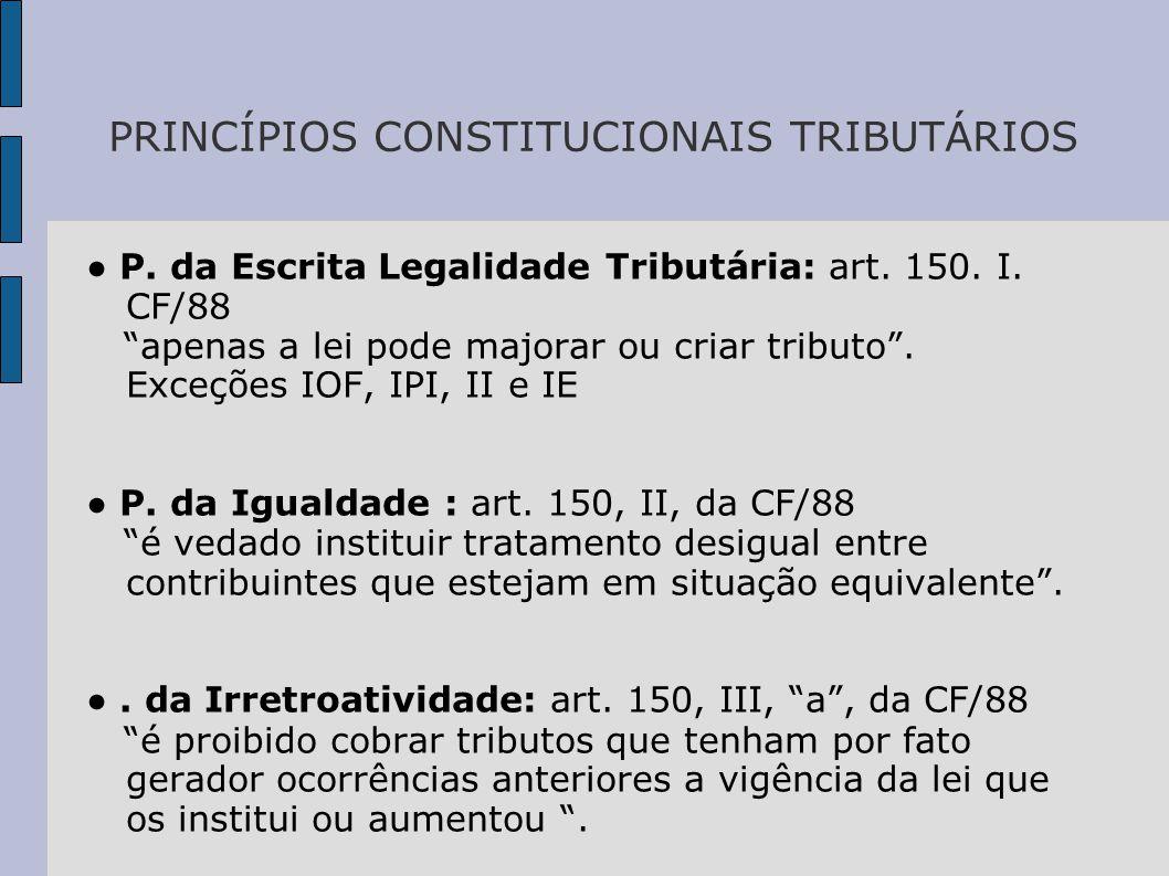 PRINCÍPIOS CONSTITUCIONAIS TRIBUTÁRIOS ● P.da Escrita Legalidade Tributária: art.