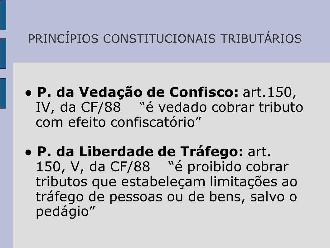 PRINCÍPIOS CONSTITUCIONAIS TRIBUTÁRIOS ● P.
