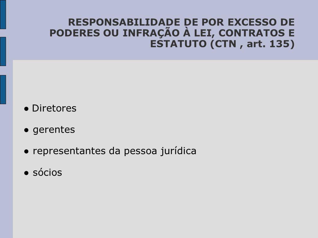 RESPONSABILIDADE DE POR EXCESSO DE PODERES OU INFRAÇÃO À LEI, CONTRATOS E ESTATUTO (CTN, art.