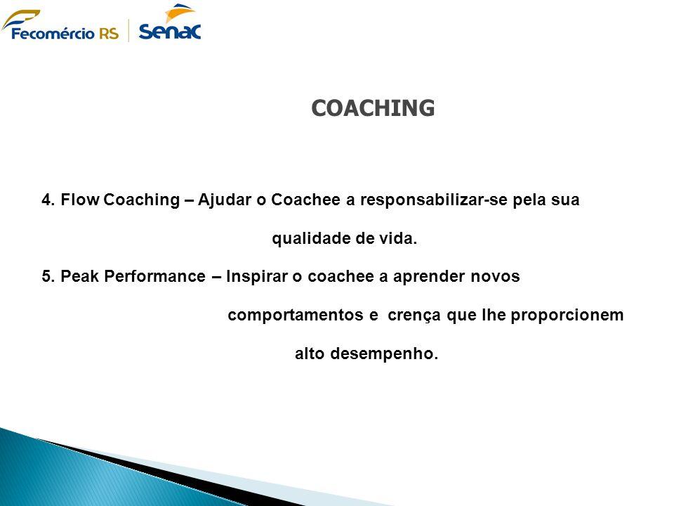 COACHING 4. Flow Coaching – Ajudar o Coachee a responsabilizar-se pela sua qualidade de vida. 5. Peak Performance – Inspirar o coachee a aprender novo